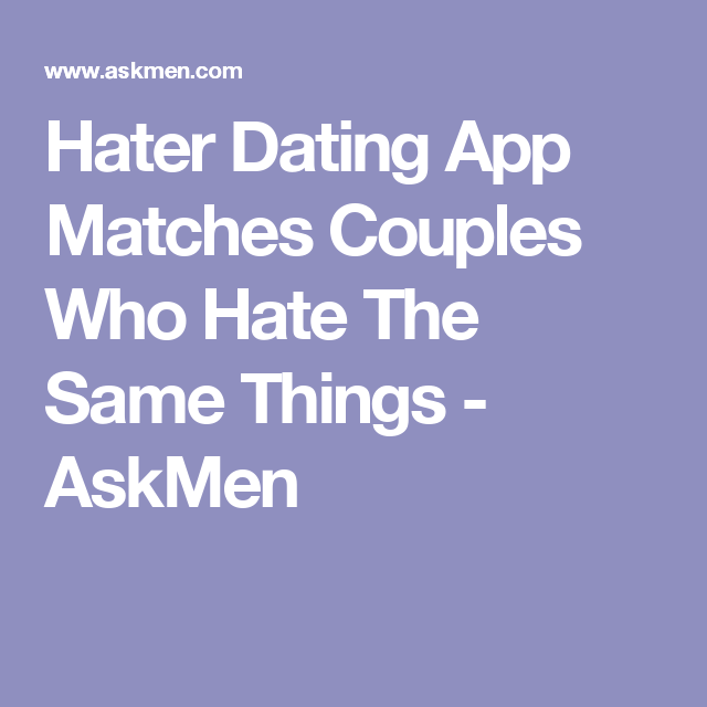 dating app hating things