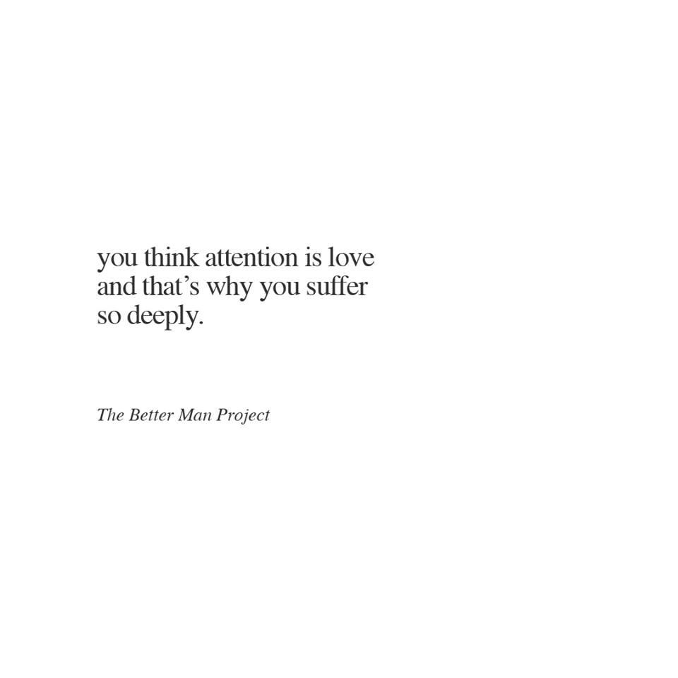 Sad Tumblr Quotes About Love: You Think Attention Is Love And That's Why You Suffer So