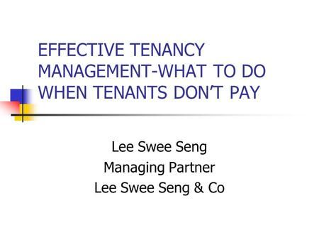 EFFECTIVE TENANCY MANAGEMENT-WHAT TO DO WHEN TENANTS DON'T PAY Lee Swee Seng…
