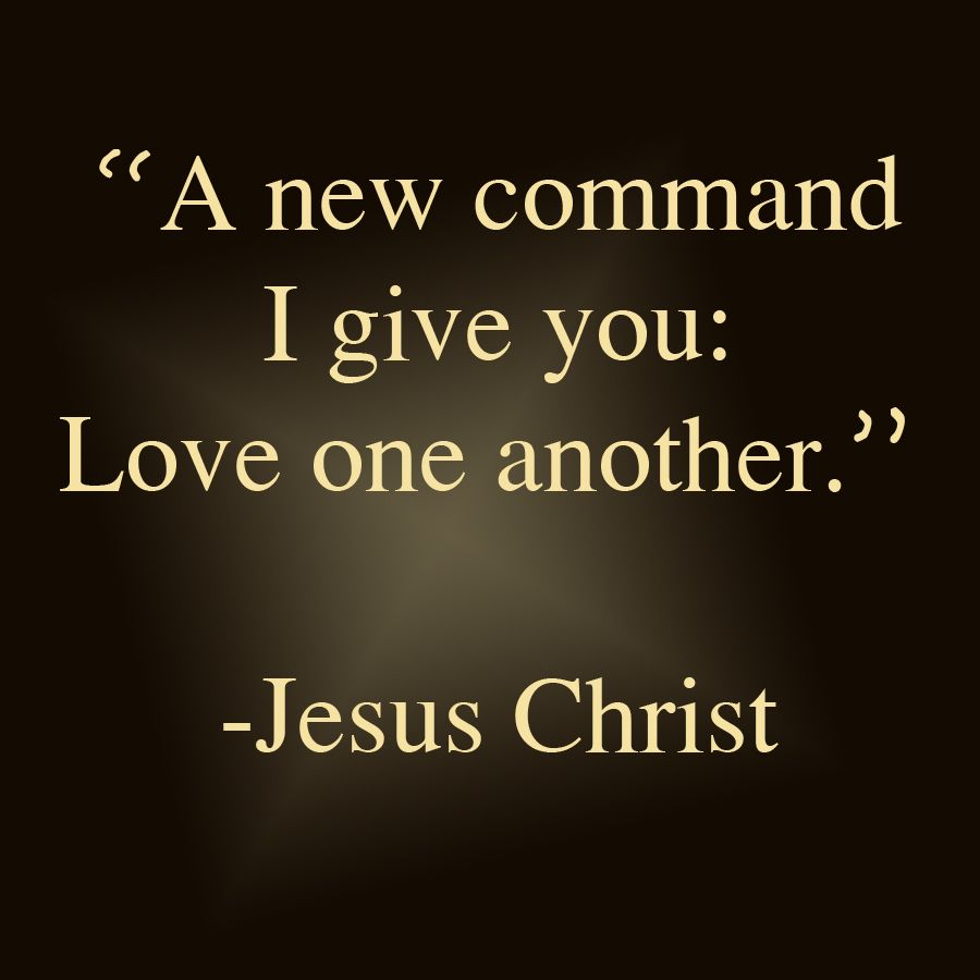 "Jesus Quotes About Love A New Command I Give You Love One Another."" Jesus Christ Love"