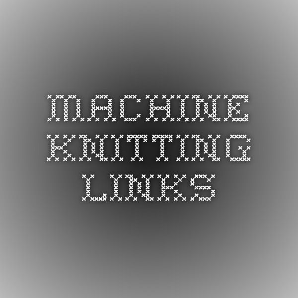 Machine Knitting Links | Machine knitting | Pinterest | Tejido ...