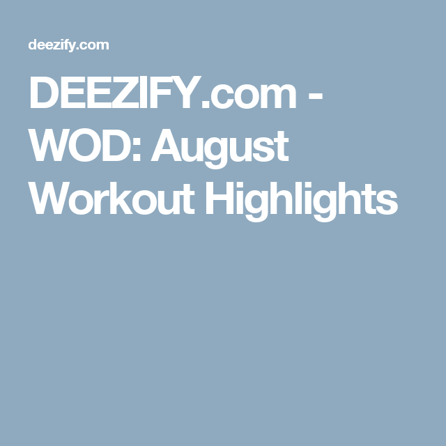 Deezify wod august workout highlights build muscle deezify wod august workout highlights malvernweather Images