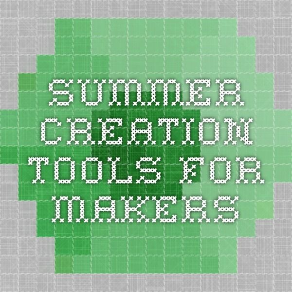Summer Creation Tools for Makers