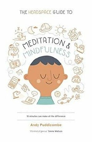 The Headspace Guide to Mindfulness & Meditation: 10 minutes can make the difference : 10 minutes can make the difference