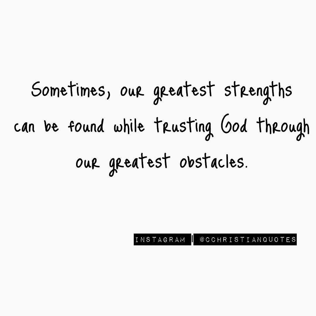god counts every hair on your head and catches every tear you and sometimes our greatest strengths can be found while trusting god through our greatest obstacles
