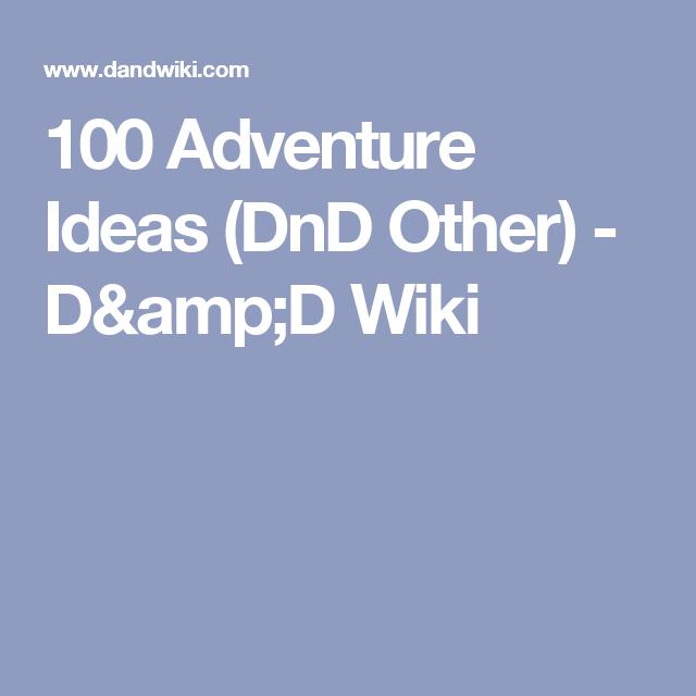 100 Adventure Ideas (DnD Other) - D&D Wiki | DnD Campaign | Dungeons