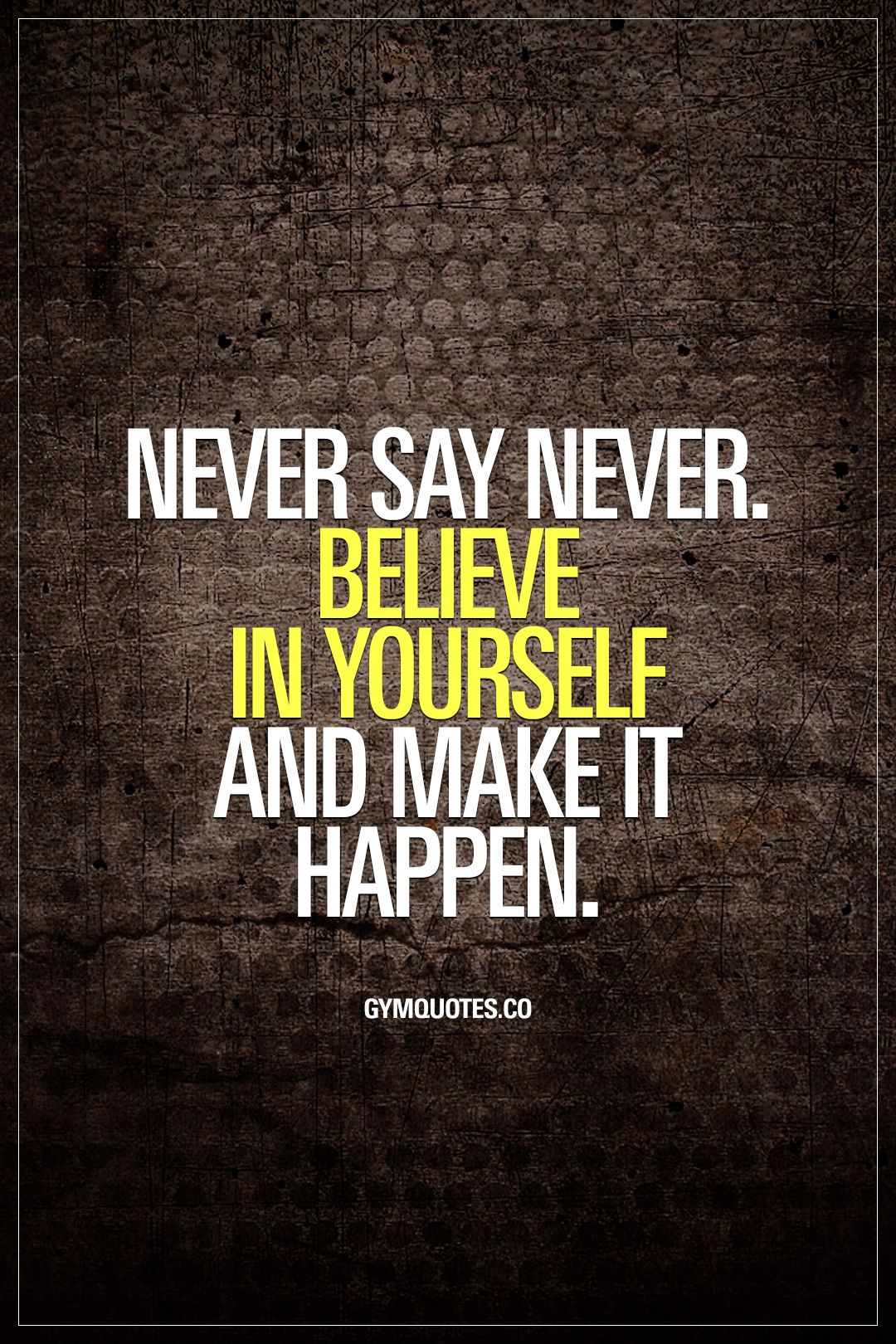 Never Say Never Quotes : never, quotes, Never, Never., Believe, Yourself, Happen., Never,, Nev…, Quotes,, Fitness, Motivation, Funny