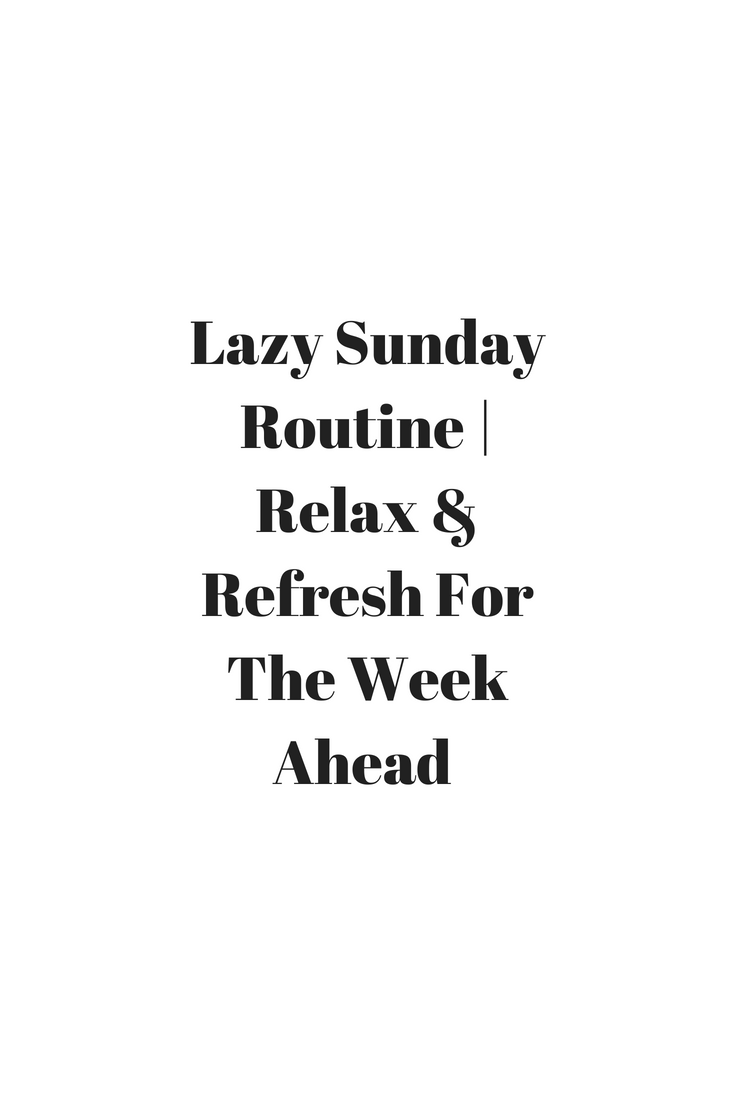 Lazy Sunday Routine Relax Refresh For The Week Ahead Lazy Sunday Quotes Sunday Quotes Sunday Routine