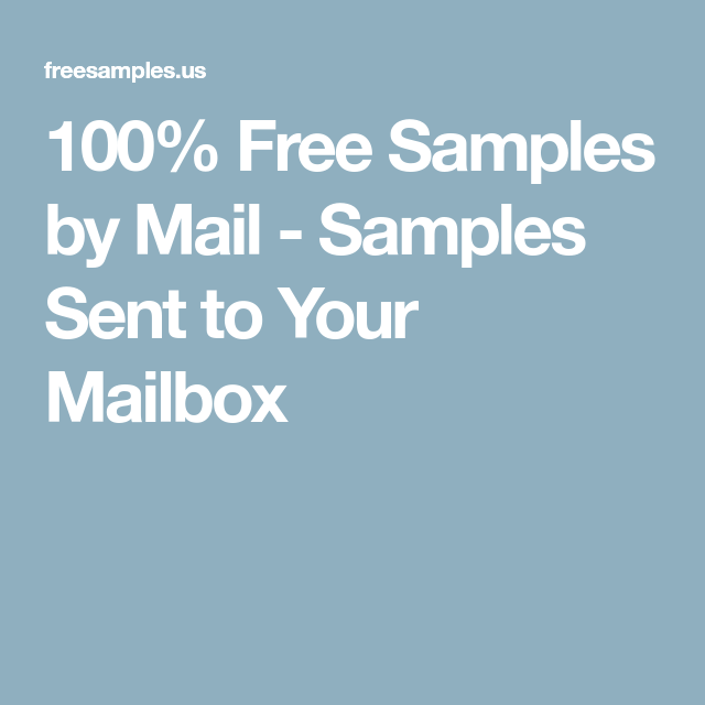 100 Free Samples By Mail Samples Sent To Your Mailbox Free Samples By Mail Free Samples For Women Free Samples
