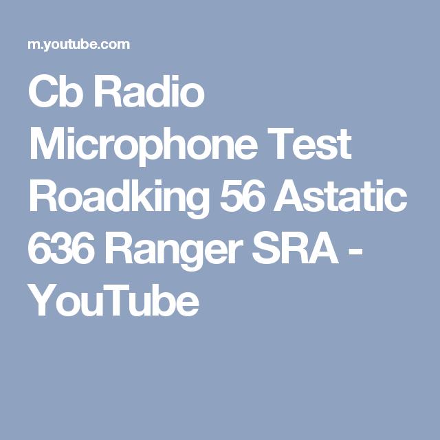Cb Radio Microphone Test Roadking 56 Astatic 636 Ranger SRA ...