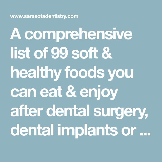 A comprehensive list of 99 soft & healthy foods you can eat & enjoy after dental surgery, dental implants or wisdom teeth extractions at Sarasota Dentistry. #softfoodsaftersurgeryteeth