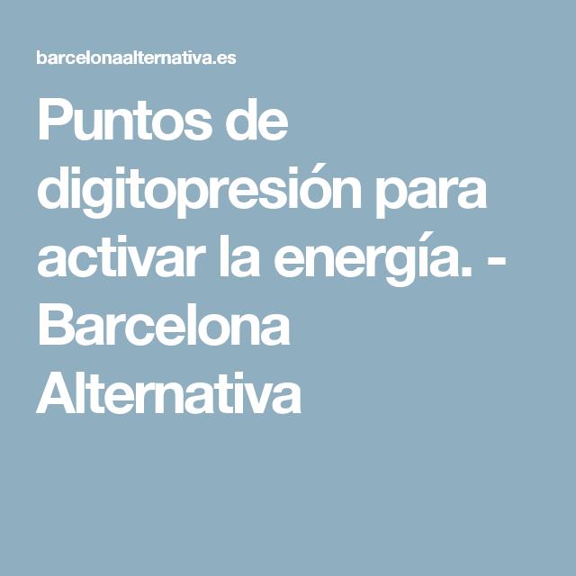 Puntos de digitopresión para activar la energía. - Barcelona Alternativa