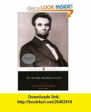 The Portable Abraham Lincoln (Penguin Classics) (9780143105640) Abraham Lincoln, Andrew Delbanco , ISBN-10: 0143105647  , ISBN-13: 978-0143105640 ,  , tutorials , pdf , ebook , torrent , downloads , rapidshare , filesonic , hotfile , megaupload , fileserve