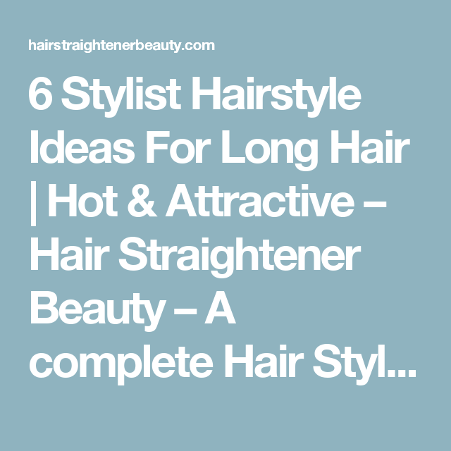 6Stylist Hairstyle Ideas For Long Hair | Hot & Attractive – Hair Straightener Beauty – A complete Hair Style Blog