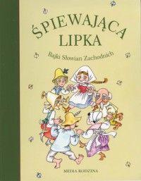 Śpiewająca lipka. Bajki Słowian Zachodnich - jedynie 39,67zł w matras.pl