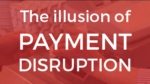 The Illusion of Payment Disruption #Latest Tech Trends Let's Talk Payments