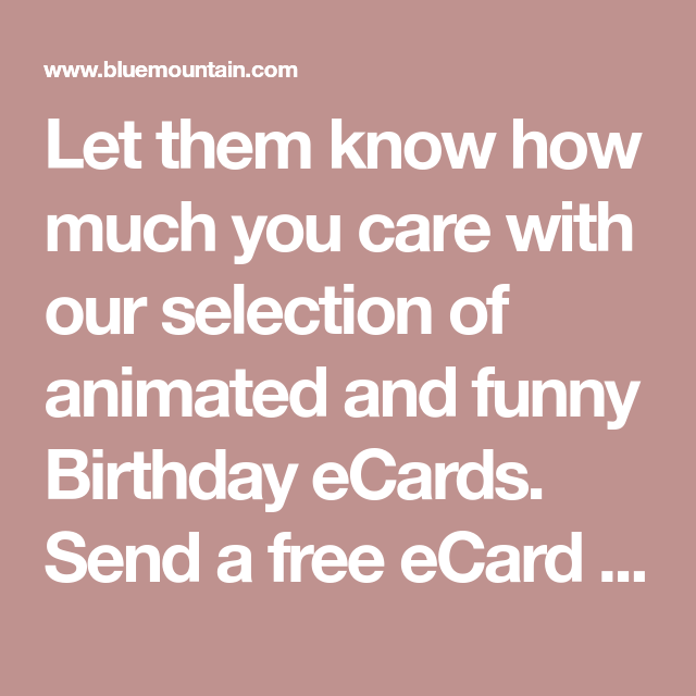 Let Them Know How Much You Care With Our Selection Of Animated And Funny Birthday ECards