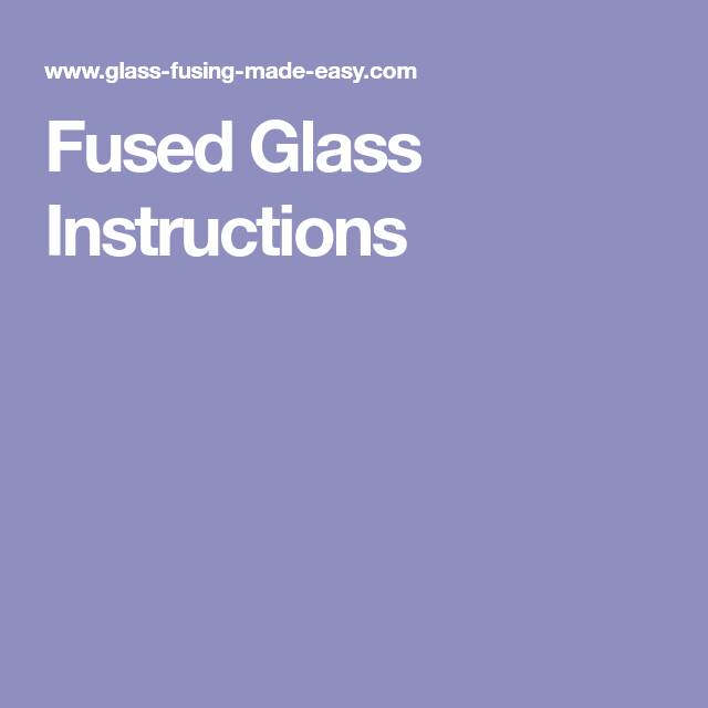 Fused Glass Instructions Projects To Try Pinterest Glass