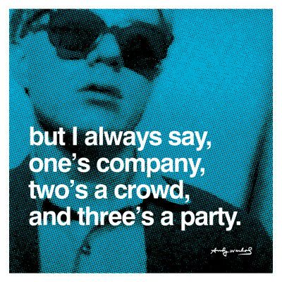 But I Always Say One's Company, Two's A Crowd, And Three's A Party - Andy Warhol