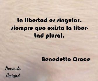 Frases Filosoficas Sobre La Libertad De Benedetto Croce Frases Filosoficas Frases Frases De Amistad