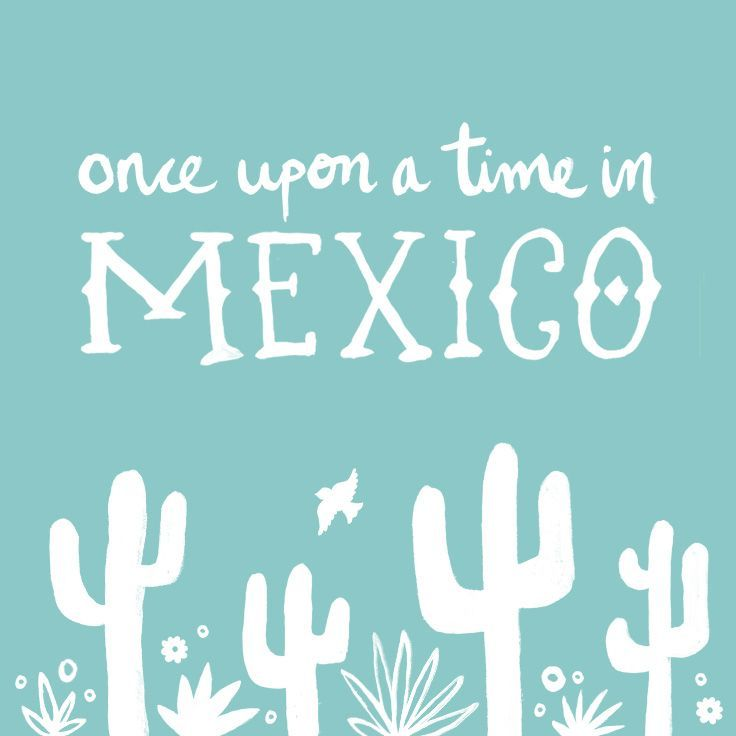 Once upon a time in #mexico | Mexico quotes, Cruise quotes ...