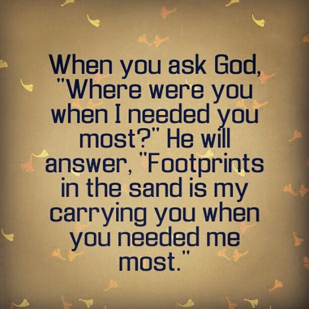 When You Ask God Where Were You When I Needed You Most He Will Answer Footprints In The Sand Inspirational Words Inspirational Quotes Motivational Quotes
