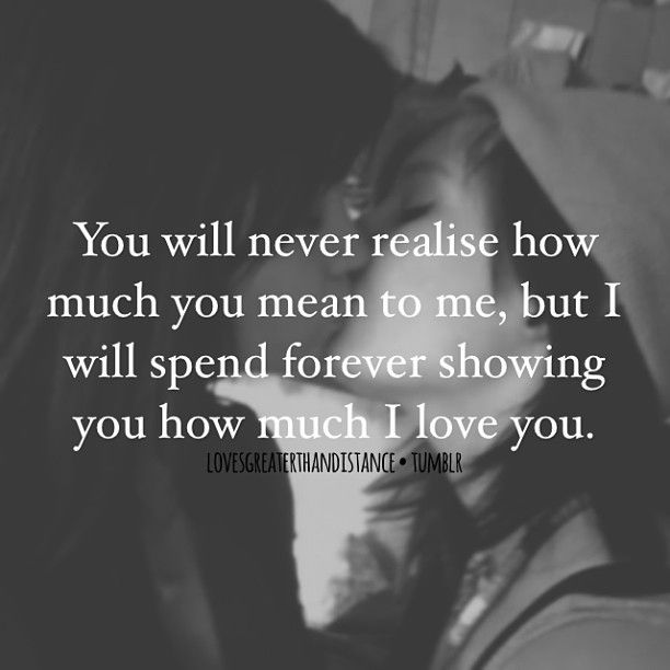 You Will Never Realize How Much You Mean To Me, But I Will