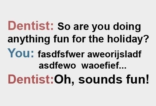 A Conversation With Your Dentist Dentist Quotes Dentist Humor Dental Quotes
