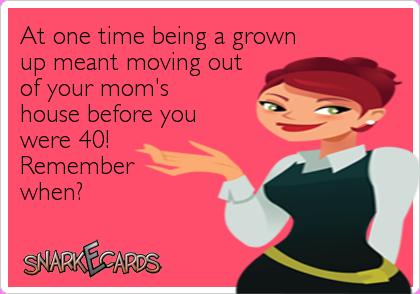 259ac65e9054cffc1aa12661f8c93d73 - How To Get Out Of Your Mom S House