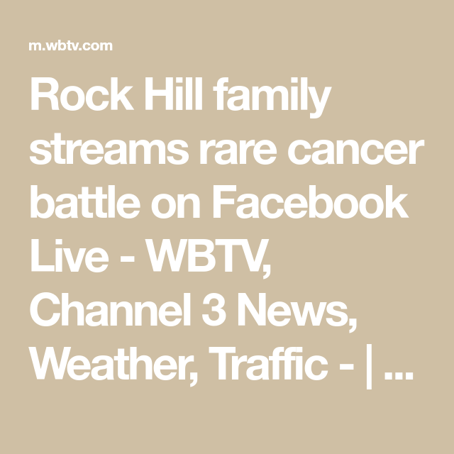 Rock Hill family streams rare cancer battle on Facebook Live