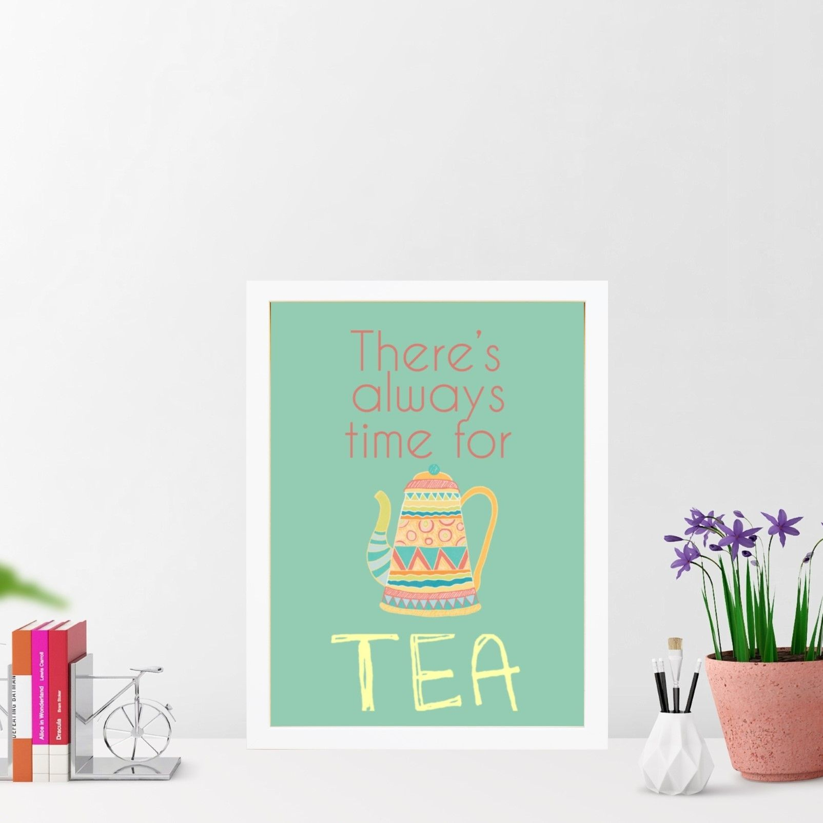 There's always time for tea print hardtofind. Wall art