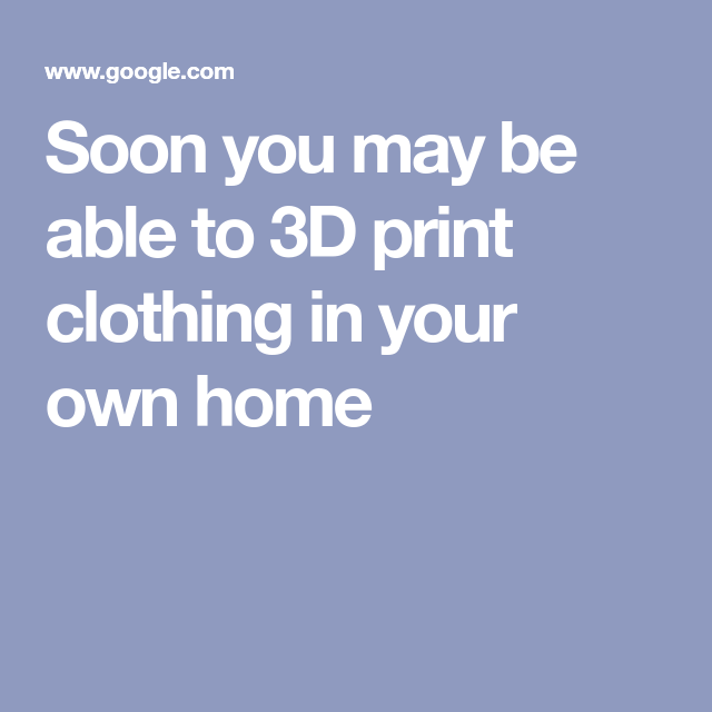 cf677dcbe48 Soon you may be able to 3D print clothing in your own home Create Clothing