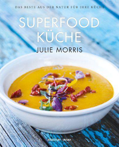 Die Superfood Küche (über 100 köstliche Rezepte mit Superfoods für - ayurvedische küche rezepte