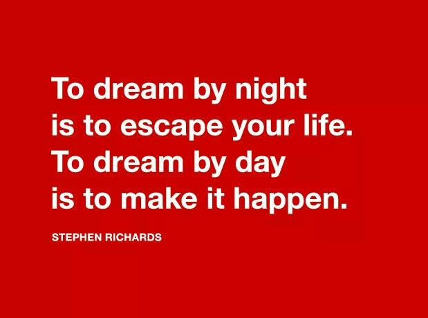 Dream by day is to make it happen