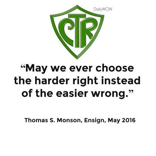 U201cMay We Ever Choose The Harder Right Instead Of The Easier Wrong. Monson,  Ensign, May 201