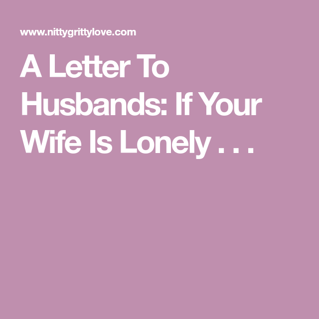 A Letter To Husbands: If Your Wife Is Lonely . . . | Love ...