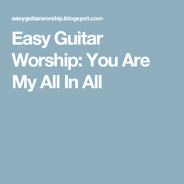 Easy Guitar Worship: You Are My All In All | Guitar | Pinterest ...