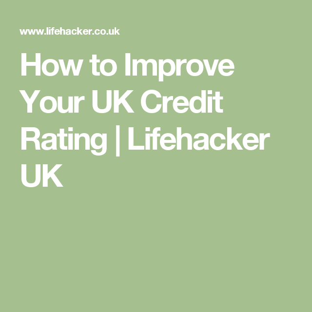 How to Improve Your UK Credit Rating | Lifehacker UK | How to ...