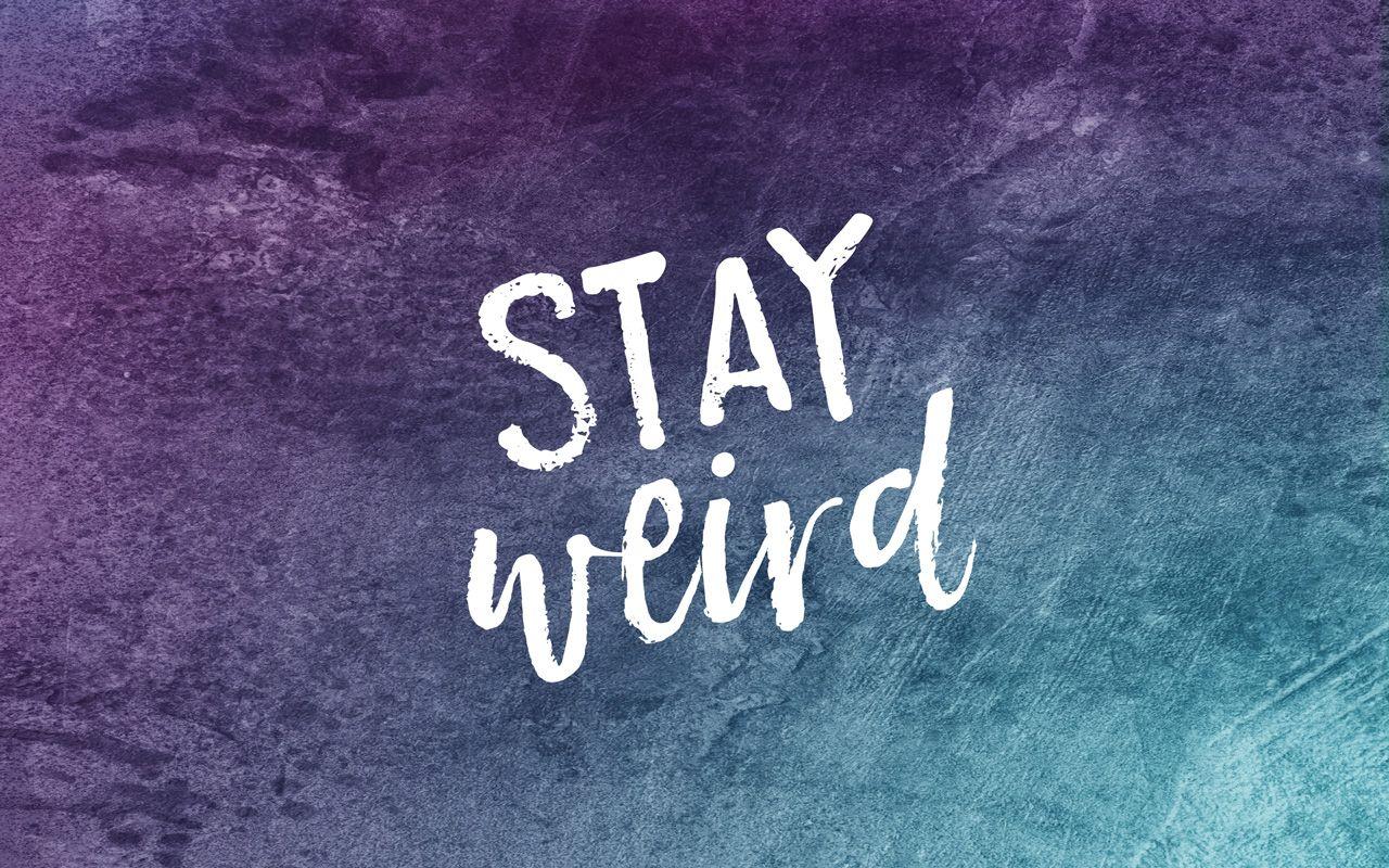 Stay Weird Free Wallpaper Stay weird, Wallpaper and
