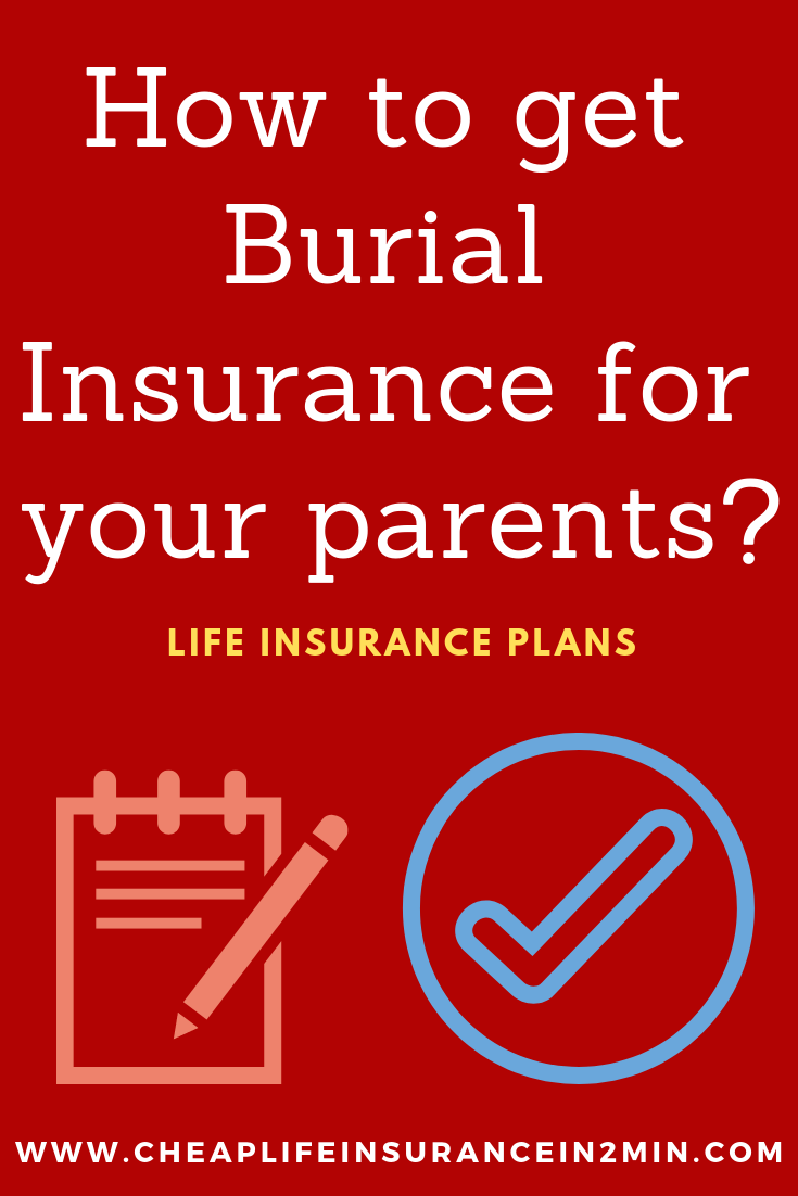 How To Get Burial Insurance For Your Parents Life Insurance