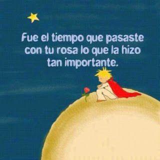 Fue El Tiempo Que Pasaste Con Tu Rosa Lo Que La Hizo Tan Importante El Principito Little Prince Quotes The Little Prince Inspirational Quotes Motivation