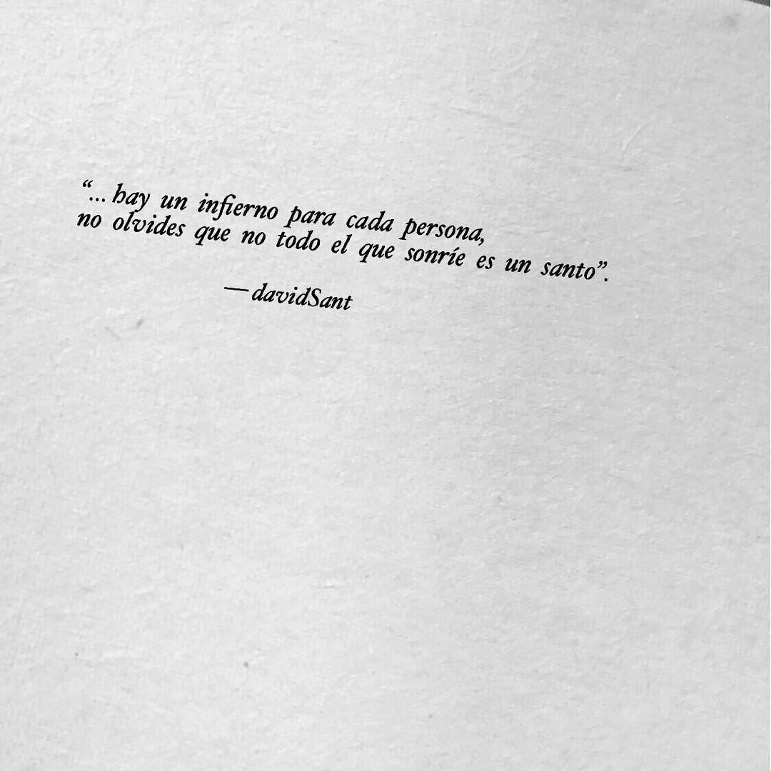Hay un infierno para cada persona, no olvides que no todo el que sonríe es un santo. — David Sant . . . . . @david_sant  #davidsant #frases…