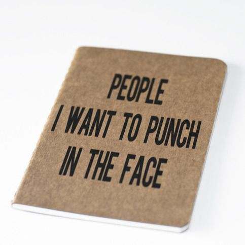 """The PEOPLE I WANT TO PUNCH IN THE FACE"" Notebook by JD Photography and Design  I always saying I want to punch someone in the face when I'm upset...maybe I need one of these notebooks"