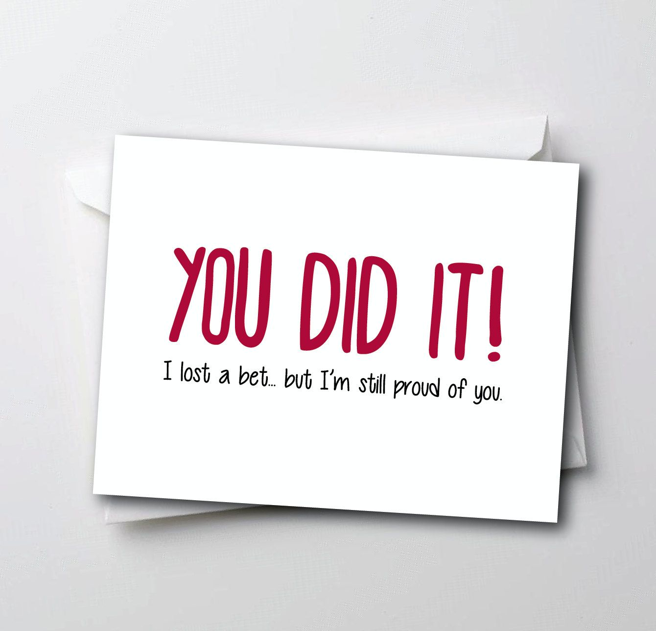 Funny Congratulations Card You Did It I Lost A Bet But I 39 M Still Proud Of You Funny Congratulations Cards Congratulations Card Cards