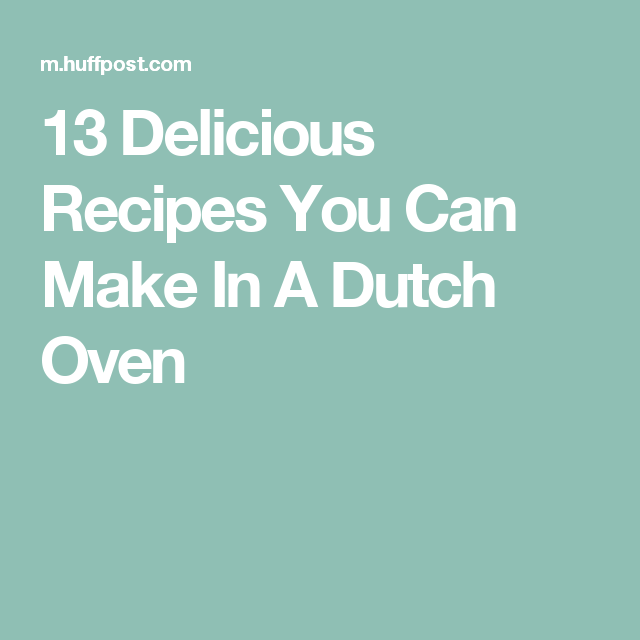 13 Delicious Recipes You Can Make In A Dutch Oven