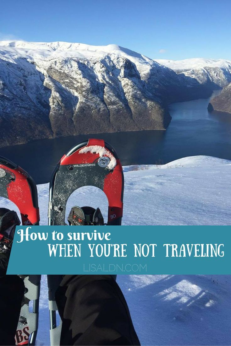 Here's how to survive when you're not out traveling! Make sure to take advantage of the time inbetween trips.