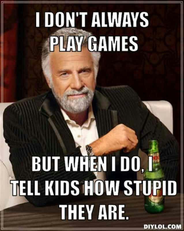Accurate.....I tell the adults to get a hobby or read