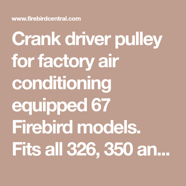 Crank driver pulley for factory air conditioning equipped 67