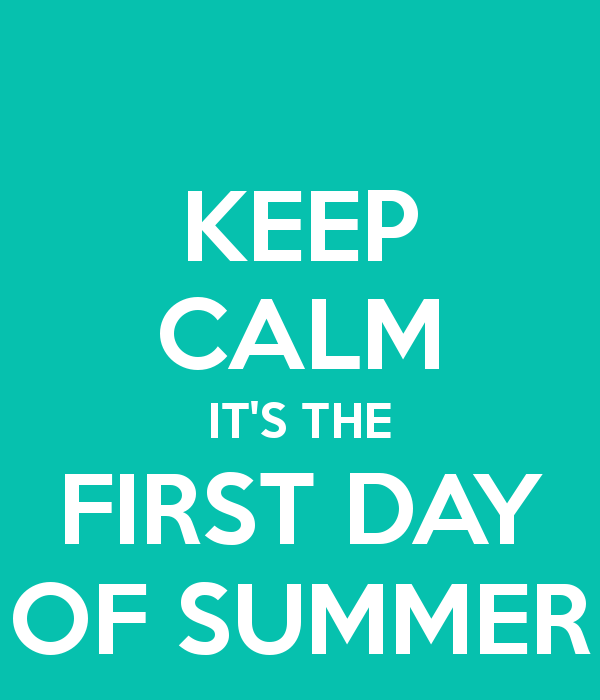 Keep Calm Itu0027s The First Day Of Summer   June 21