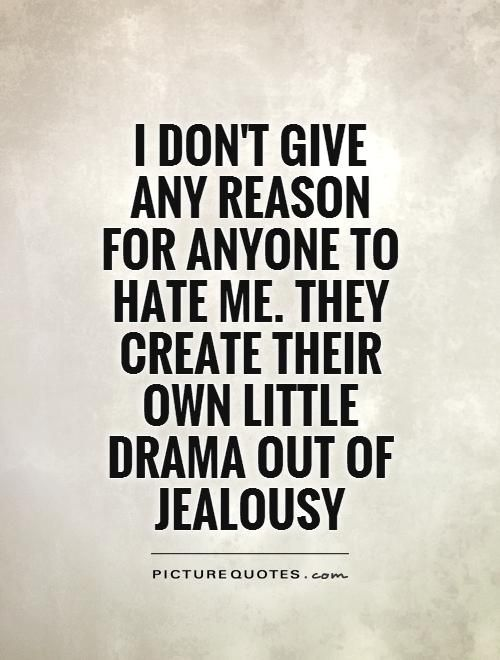 I Dont Give Any Reason For Anyone To Hate Me They Create Their Own